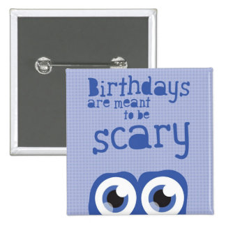 Birthdays are meant to be scary! 15 cm square badge