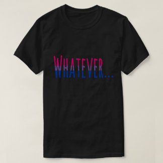 "Bisexual Pride Flag Colors ""Whatever"" II T-Shirt"