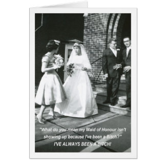Bitchy Bride Maid of Honour Card
