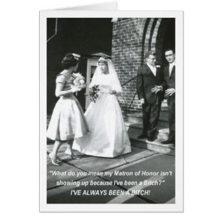 Bitchy Bride Matron of Honor request Greeting Card