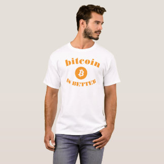 Bitcoin Is Better White T-Shirt