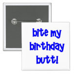 Bite my birthday butt! pin