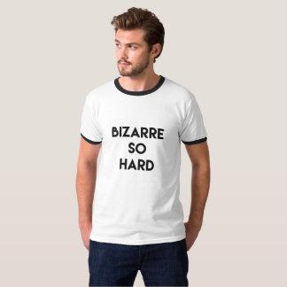 Bizarre under hard T-Shirt