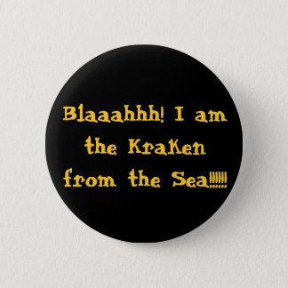 Blaaahhh! I am the Kraken from the Sea!!!!!! 6 Cm Round Badge