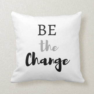 Black And White Be The Change Quote Typography Cushion