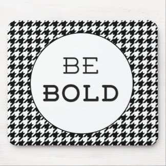 "Black and White Hounds Tooth ""Be Bold"" Mouse Pad"