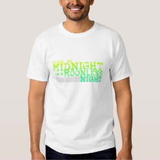 Black as midnight on a moonless night tee shirt