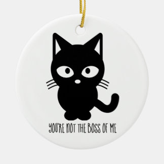 Black Cat | You're Not the Boss of Me Ceramic Ornament
