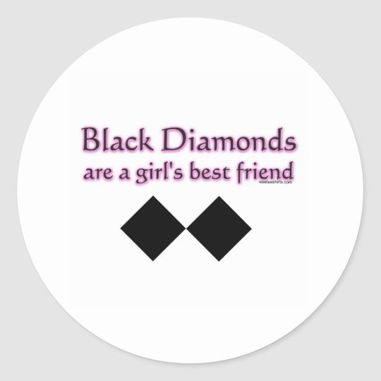 Black diamonds are a girls best friend round sticker