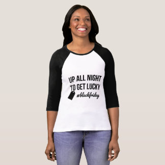 Black Friday Up all night to get lucky Shirt