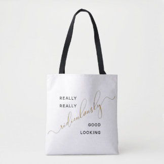Black Gold Ridiculously Good Looking Script Quote Tote Bag