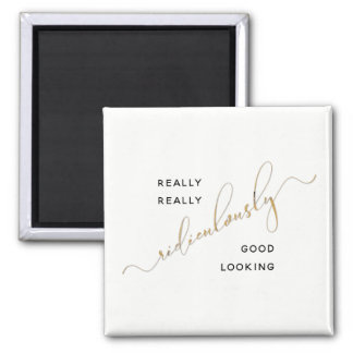 Black Gold Script Ridiculously Good Looking Quote Magnet