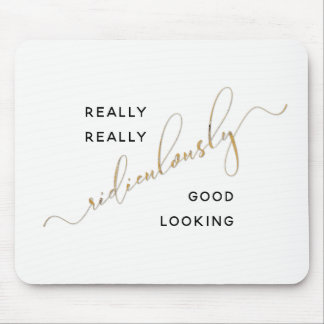 Black Gold Script Ridiculously Good Looking Quote Mouse Pad