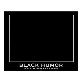Black Humor (Humour) Funny Demotivational Poster