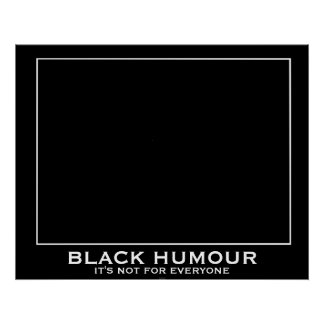 Black Humour (Humor) Funny Demotivational Poster