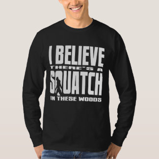 Black - I Believe There's a SQUATCH in these woods T-Shirt