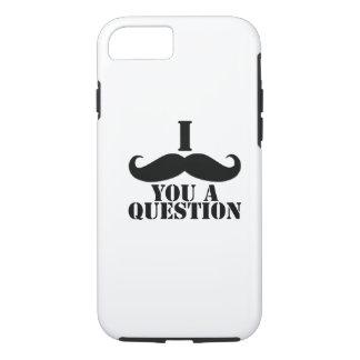 Black I Moustache You a Question iPhone 7 Case