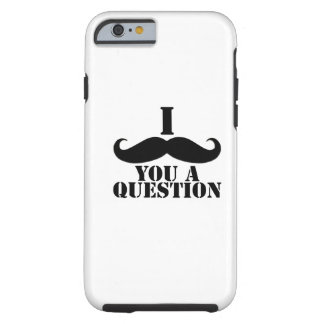 Black I Moustache You a Question Tough iPhone 6 Case
