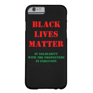 Black Lives Matter - In solidarity with protesters Barely There iPhone 6 Case