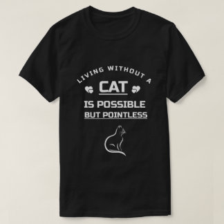 "black shirt ""LIVING WITHOUT CAT IS POINTLESS """