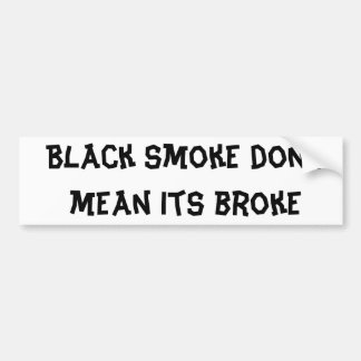 Black smoke dont mean its broke bumper sticker