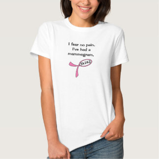 Black text: I fear no pain. I've had a mammogram. Tees