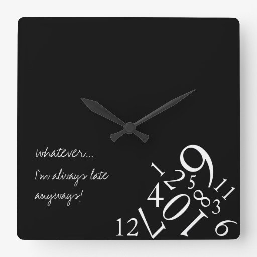 Black & White Always Late : Square Wall Clock