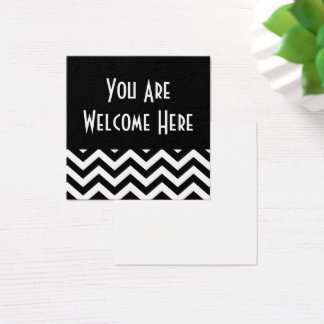 "Black & White Chevron ""You Are Welcome Here"" Square Business Card"
