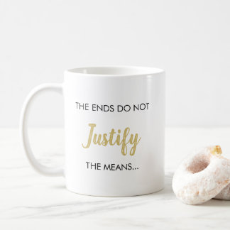 Black White Gold Ends Justify Means Trendy Script Coffee Mug