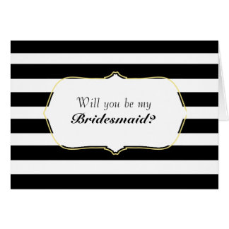 Black & White Stripes Will You Be My Bridesmaid? Card