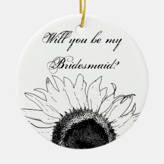 Black White Sunflower Will You Be My Bridesmaid Ceramic Ornament