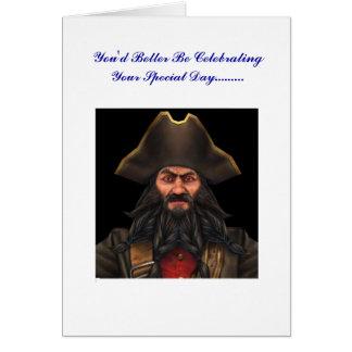 blackbeard Birt You'd Better Be Celebrating Yo... Card