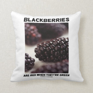 Blackberries Are Red When They're Green Throw Pillow