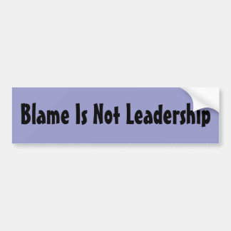 Blame Is Not Leadership Bumper Sticker