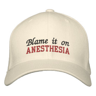 Blame it on anesthesia embroidered cap