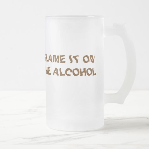 BLAME IT ON THE ALCOHOL MUG