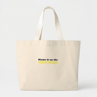 Blame it on the Anesthesia Large Tote Bag