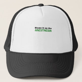 Blame it on the Anesthesia Trucker Hat