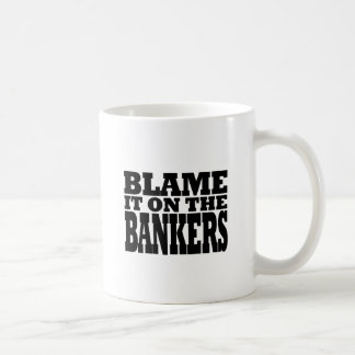 Blame it on the Bankers (financial crisis) Basic White Mug