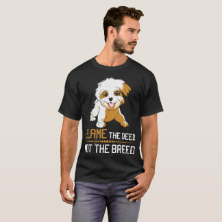Blame The Deed Not The Breed Havanese Tshirt