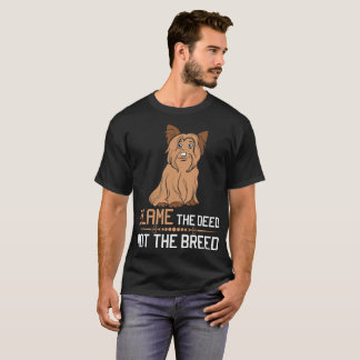 Blame The Deed Not The Breed Yorkie Tshirt