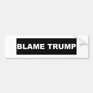 Blame Trump black Bumper Sticker