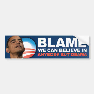 Blame we can believe in - Anti Obama Bumper Sticker