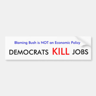 Blaming Bush is NOT an Economic Policy, DEMOCRA... Bumper Sticker