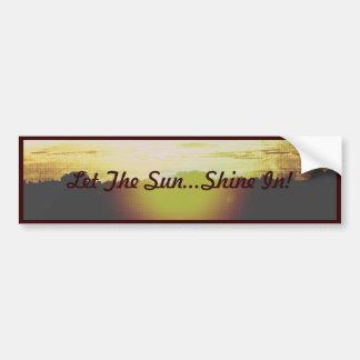 Blazing Sunset- Let the Sun...Shine In! Bumper Sticker