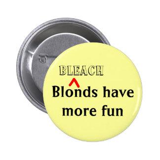 Bleach Blonds Have More Fun Pin