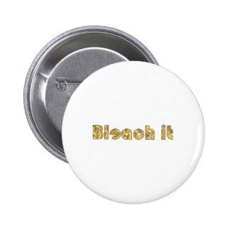 Bleach It Pinback Buttons