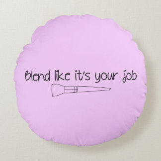 Blend Like It's Your Job Round Throw Pillow