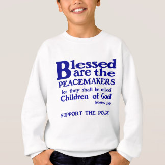 BLESSED ARE PEACEMAKERS - SUPPORT POLICE SWEATSHIRT