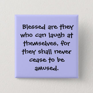 Blessed are they who can laugh at themselves, ... 15 cm square badge